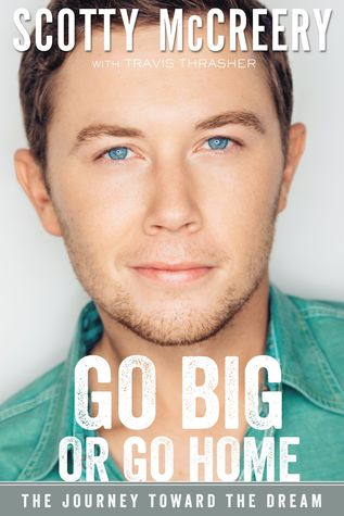 Go Big Or Go Home by Scotty McCreery (5 star review)