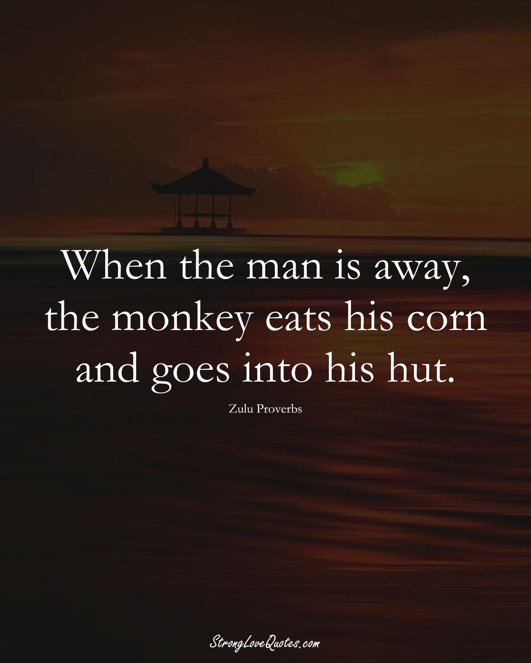 When the man is away, the monkey eats his corn and goes into his hut. (Zulu Sayings);  #aVarietyofCulturesSayings