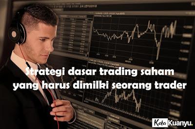 Strategi dasar trading yang harus dimiliki seorang trader