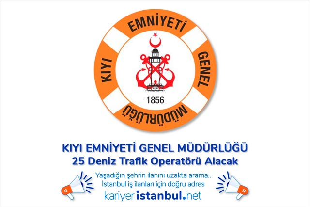 Kıyı Emniyeti Genel Müdürlüğü İstanbul'da deniz trafik operatörü alımı yapacak. İlan kriterleri neler? Detaylar kariyeristanbul.net'te!