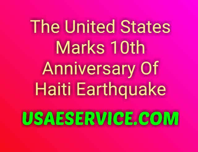 U.S. Marks 10th Anniversary Of Haiti Earthquake