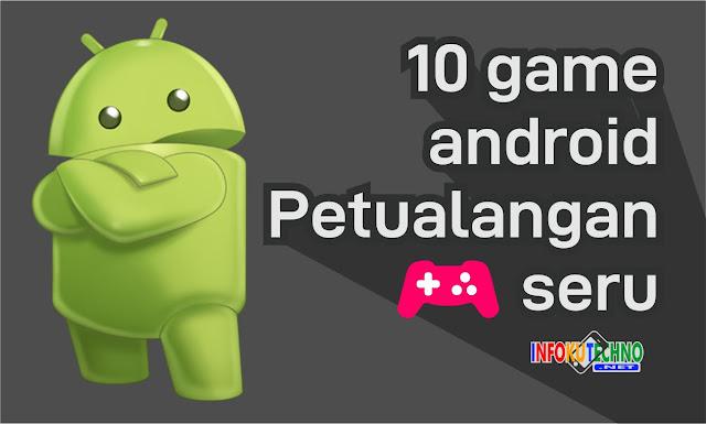 10 game android Petualangan seru