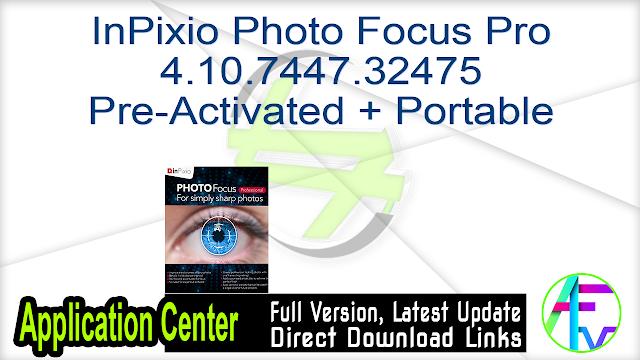 InPixio Photo Focus Pro 4.10.7447.32475 Pre-Activated + Portable