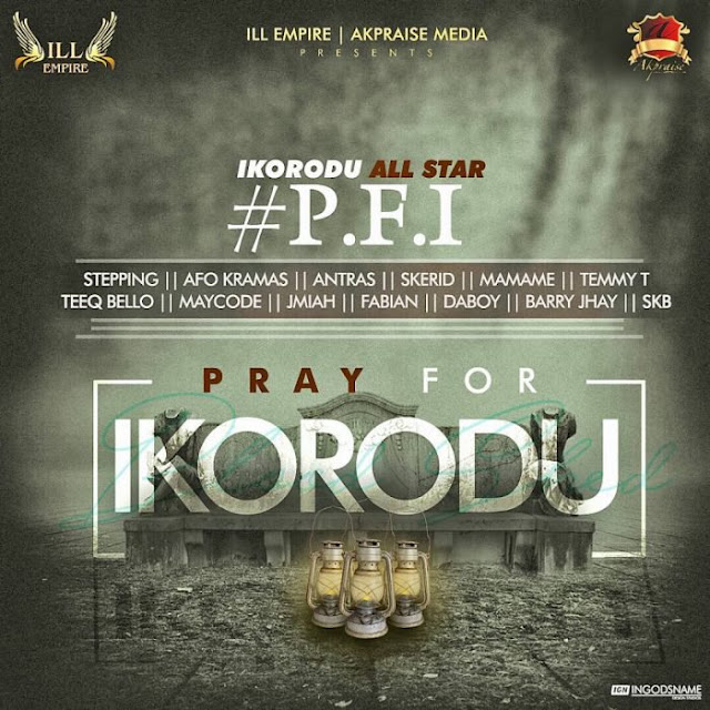 [Music] Ikorodu All Star - Pray For Ikorodu (Prod. by Antras) #PrayForIkorodu