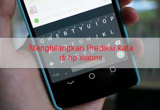 samsung dan merk hp lainnya yang kebetulan menggunakan sistem operasi android Cara Menghilangkan Prediksi Kata di hp xiaomi ketika mengetik