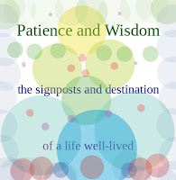 Patience and Wisdom - the signposts and destination of a life well-lived