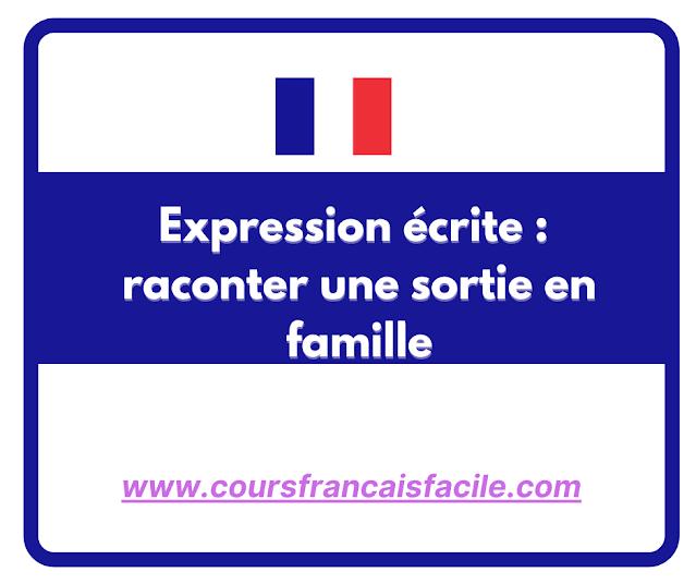 Expression écrite : raconter une sortie en famille