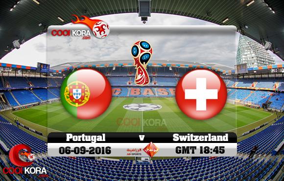 مشاهدة مباراة سويسرا والبرتغال اليوم 6-9-2016 تصفيات كأس العالم