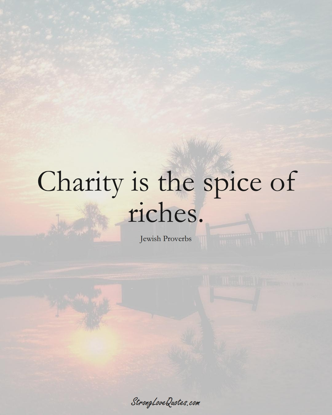 Charity is the spice of riches. (Jewish Sayings);  #aVarietyofCulturesSayings