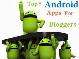 Top 5 Android Apps For Bloggers