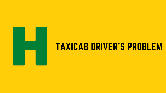 HackerRank Taxicab Driver's problem solution