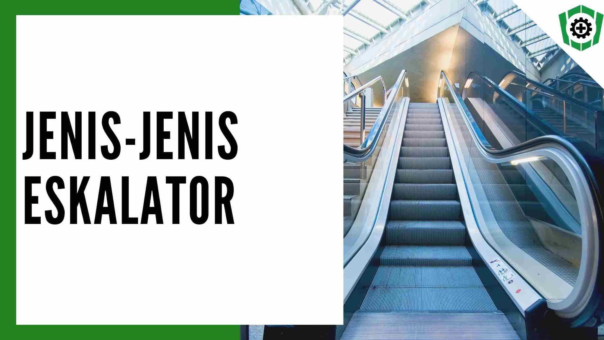 Jenis jenis eskalator