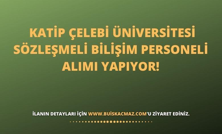 Katip Çelebi Üniversitesi Sözleşmeli Bilişim Personeli Alımı Yapıyor!