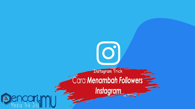 Cara Menambah Follower Instagram Secara Alami Terbaru