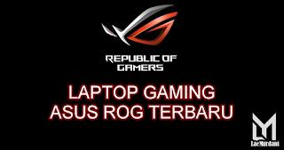 Laptop Gaming ASUS ROG Terbaru 2020, Terbaik Pilihan Gamers