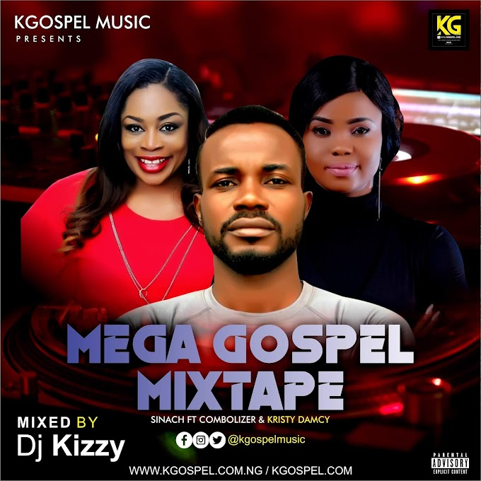 Mixtape: MEGA GOSPEL | @ Sinach Ft Combolizer and Kristy Damcy (Kgospel)