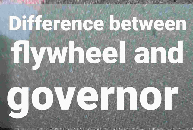 difference betwixt flywheel as well as governor Difference betwixt flywheel as well as governor