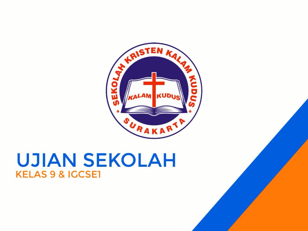 Ujian Sekolah Kelas 9 dan IGCSE1 SKKK Surakarta T.A 2020/2021