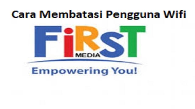 Cara Membatasi Pengguna Wifi First Media