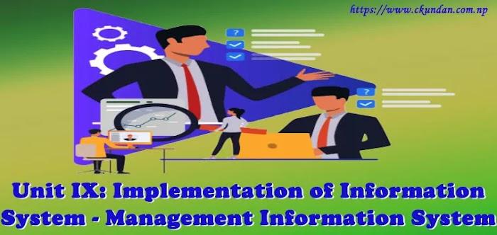 Unit IX: Implementation of Information System - Management Information System