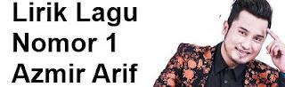 Lirik Lagu Nomor 1 - Azmir Arif