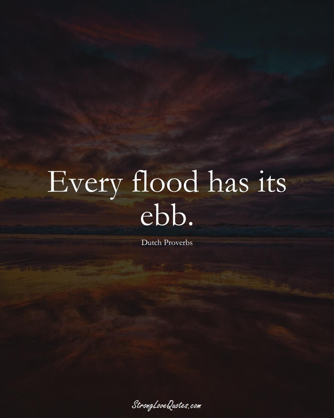 Every flood has its ebb. (Dutch Sayings);  #EuropeanSayings