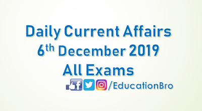 Daily Current Affairs 6th December 2019 For All Government Examinations