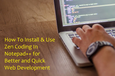 How To Install & Use Zen Coding In Notepad++ for Better and Quick Web Development