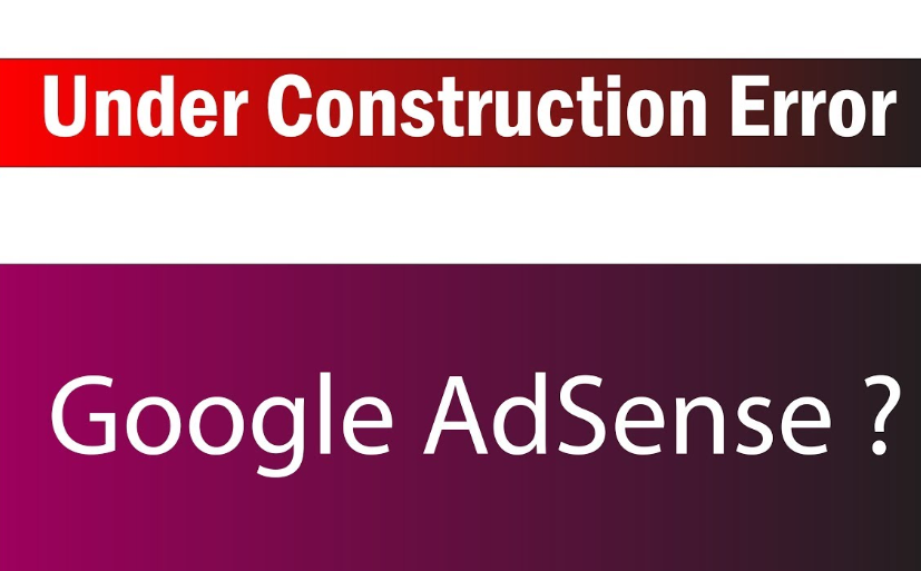How To Solve Adsense Website Under Construction Issue