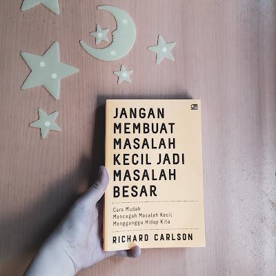 Review Buku Jangan Membuat Masalah Kecil Jadi Masalah Besar, Richard Carlson