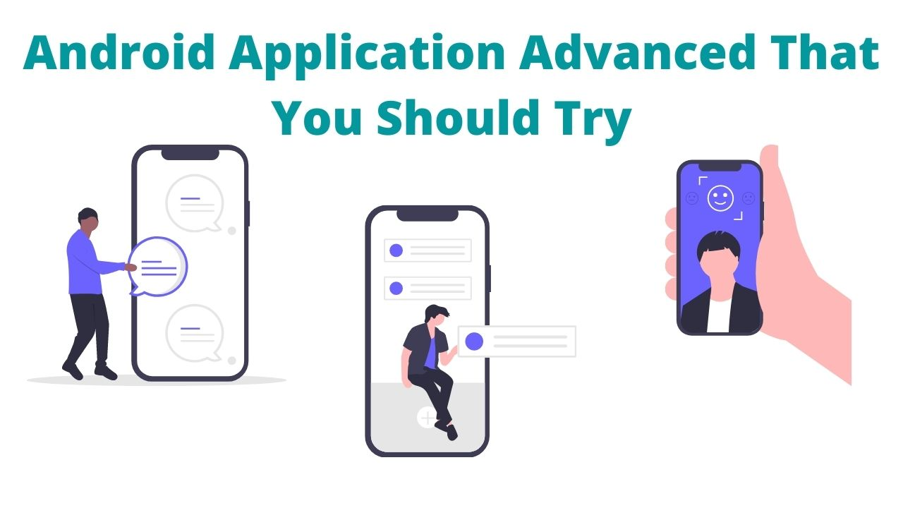 Android Application Advanced That You Should Try