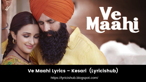 Ve Maahi Lyrics – Kesari  (Lyricishub)