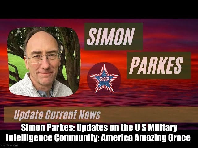 Simon Parkes: Major Updates on the US Military Intelligence Community: America Amazing Grace (Videos)