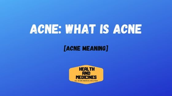 Acne: What is Acne
