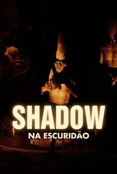 Shadow: Na Escuridão Torrent – BluRay 720p Dual Áudio