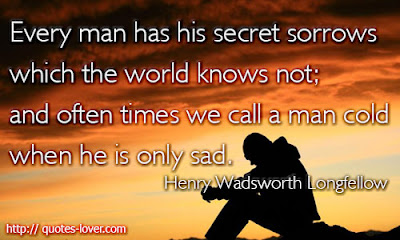 Man In Love Quotes: every man has his secret sorrows which the world knows not;
