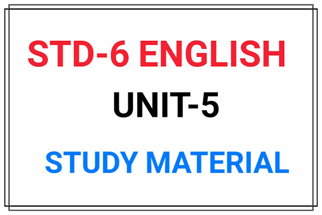 STD 6 ENGLISH UNIT-1 MATERIAL FOR TEXTBOOK Unit-5 (Fifth of the sixth)
