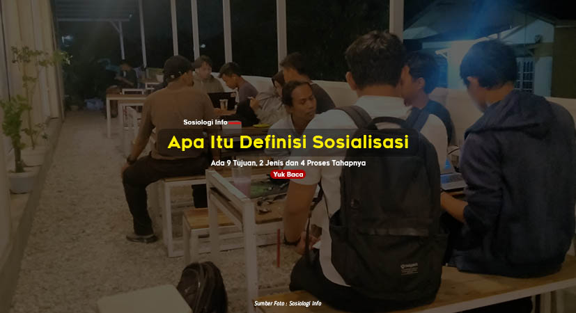 Apa Itu Definisi (Pengertian) Sosialisasi : Ada 9 Tujuan, 2 Jenis dan 4 Proses Tahapnya