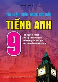 Tài Liệu Kiến Thức Cơ Bản Tiếng Anh 9 - Hoàng Minh