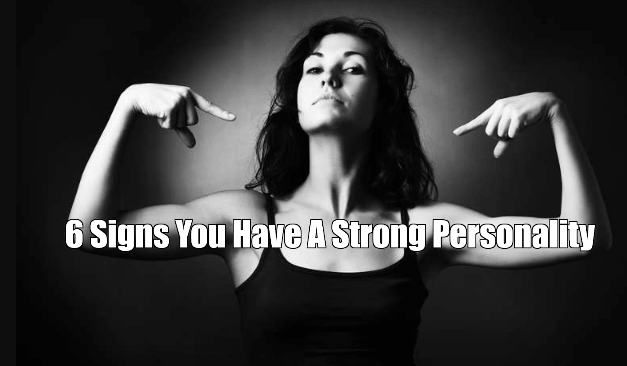 6 Signs That You Have A Strong Personality
