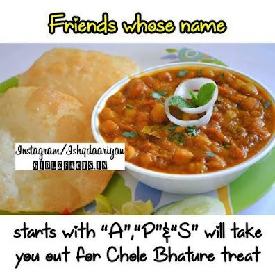 "Friends whose name Starts with ""A"",""P"" and ""S"" will take you out for Chole Bhature treat"