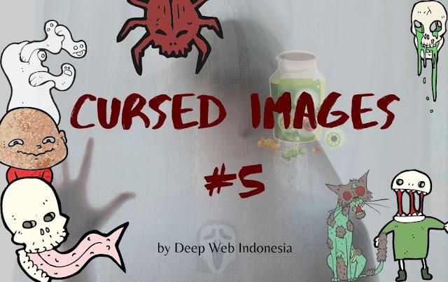 Cursed Images Part 5