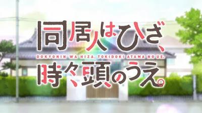 Doukyonin wa Hiza, Tokidoki, Atama no Ue. Batch Subtitle Indonesia