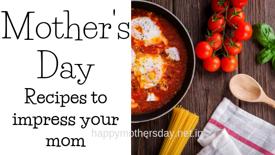 Mother's Day Recipes to impress your mom | happymothersday.net.in