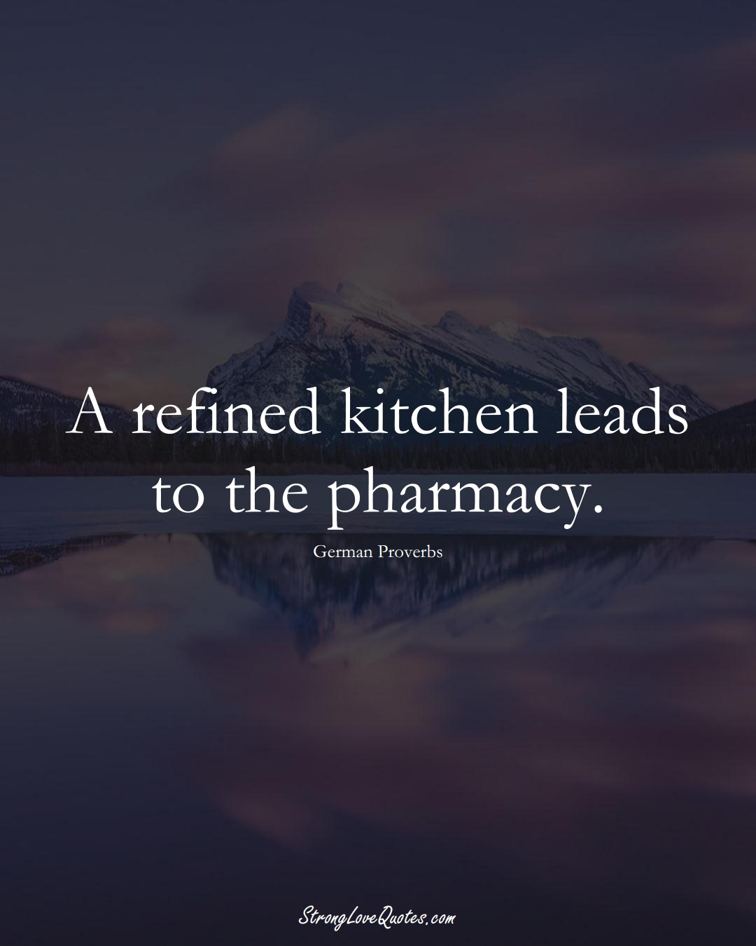 A refined kitchen leads to the pharmacy. (German Sayings);  #EuropeanSayings