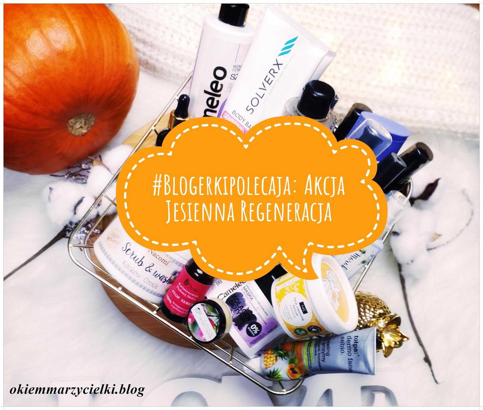 #Blogerkipolecaja: Akcja Jesienna Regeneracja- moja pielęgnacja ciała, włosów i twarzy jesienią :)