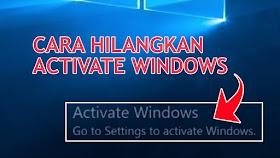 Cara Hilangkan Activate Windows Di Komputer