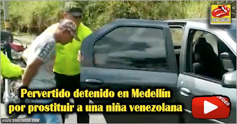 Pervertido detenido en Medellín por prostituir a una niña venezolana