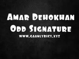 Amar Dehokhan Odd Signature Song