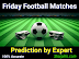 Today Friday Football Matches Prediction & Tips From the Expert